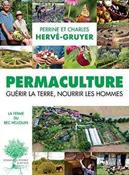 Livre : Permaculture : Guérir la terre, nourrir les hommes. Auteur : Auteur : Perrine Herve-gruyer et Charles Hervé-Gruyer