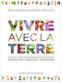 Livre :Vivre avec la terre - Méthode de la ferme du Bec Hellouin. Auteur : Charles Hervé-Gruyer et Perrine Herve-gruyer