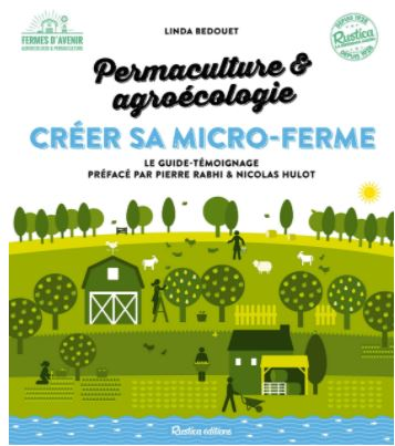 Livre : Créer sa micro-ferme : permaculture et agroécologie. Auteur : Linda Bedouet